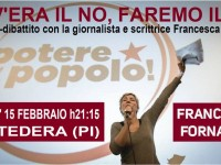 POTERE AL POPOLO Valdera, 15 Febbraio a Pontedera, Incontro-Dibattito con Francesca Fornario
